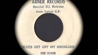 Dee Clark - Blues Get Off My Shoulder