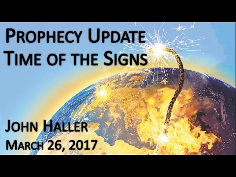 """2017 03 26 John Haller's Prophecy Update """"Time of the Signs"""""""