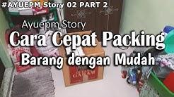 #STORY Ayuepm 02 - CARA PACKING BARANG PINDAHAN DENGAN CEPAT & MUDAH   Part 2