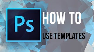 PHOTOSHOP: How to use templates