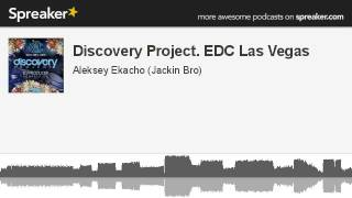 Discovery Project. EDC Las Vegas (part 1 of 2, made with Spreaker)