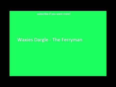 Irish Drinking Songs- Waxies Dargle - The Ferryman