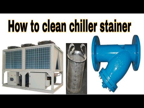 HVAC chiller how to clean stainer in chilled water line