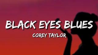 Corey Taylor - Black Eyes Blues (Lyrics)