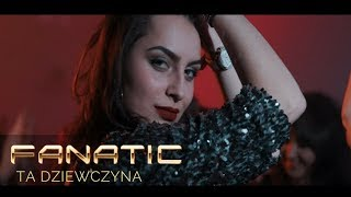 FANATIC - Ta dziewczyna (Official Video)