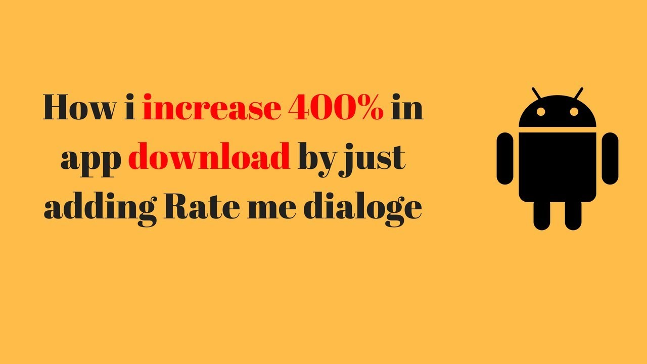 How i increase my app download by adding Rate Me dialog android