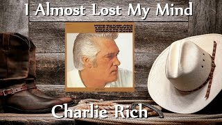 Watch Charlie Rich I Almost Lost My Mind video