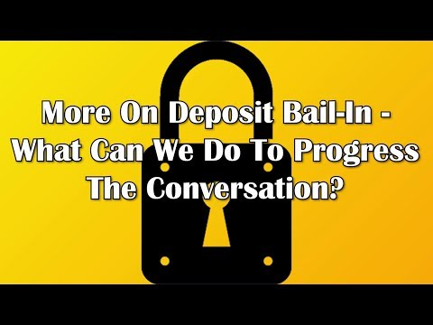 More On Deposit Bail-In - What Can We Do To Progress The Conversation?