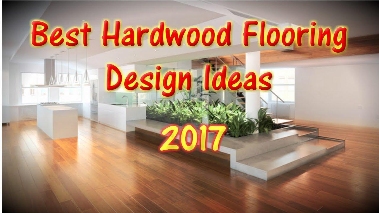 Best Hardwood Flooring Design Ideas 2017 - YouTube