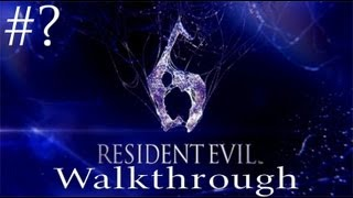 Resident Evil 6 Part ? [HD] Walkthrough Playthrough Gameplay Xbox360/PS3/PC