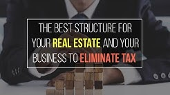 The Best Structure For Your Real Estate & Your Business to Eliminate Tax