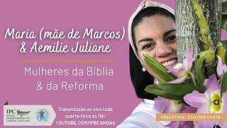 MULHERES DA BÍBLIA E DA REFORMA - Maria ( mãe de Marcos ) e Aemilie Juliane