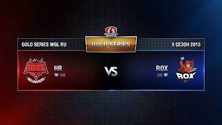 HR vs ROX.KIS Week 5 Match 2 WGL RU Season II 2015-2016. Gold Series Group Round