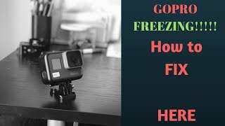 Gopro Hero 6 Freezing.. HOW TO fix