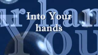Into Your Hands With Lyrics By; Lyn Alejandrino Hopkins