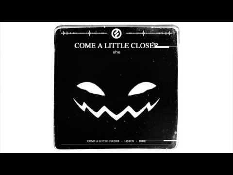 she - Come a Little Closer