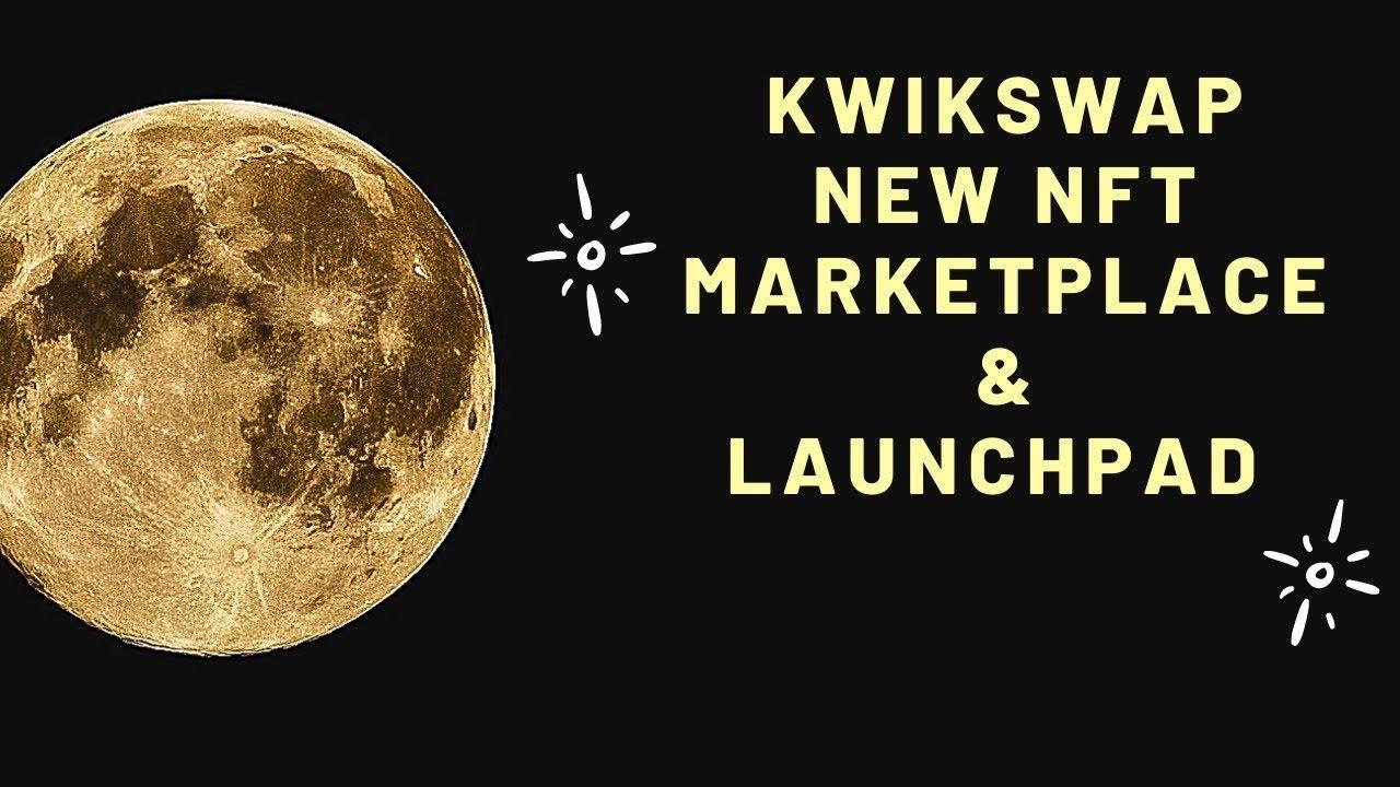 Kwikswap New NFT Marketplace And IDO Launchpad