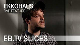 Ekkohaus (Slices DVD Feature)