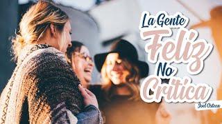 La Gente Feliz NO Critica a Nadie - Por Joel Osteen
