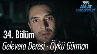 Gelevera Deresi - Öykü Gürman - Sen Anlat Karadeniz 34. Bölüm