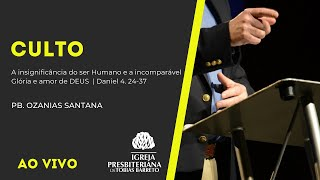 Culto | 25/07/2021 | Pb. Ozanias Santana | Daniel 4. 24-37