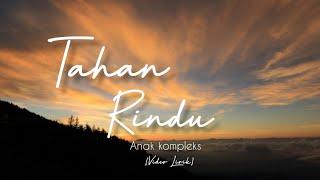 Download TAHAN RINDU - ANAK KOMPLEKS - LIRIK