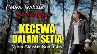 Download THOMAS ARYA - KECEWA DALAM SETIA ( Versi Akustik Terbaik ) Not Official Video HD with Lyrics