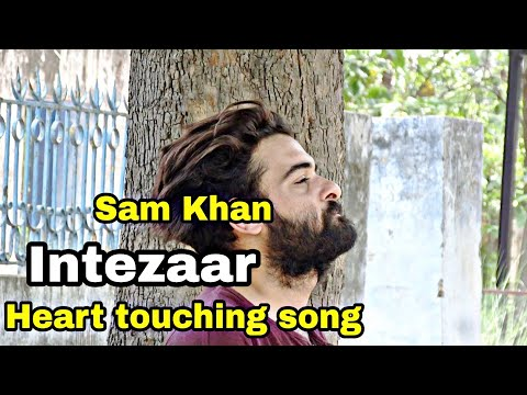 Intezar heart touching song By | sam khan | fly4hill