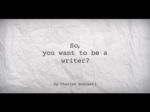 So, you want to be a writer? -- Charles Bukowski