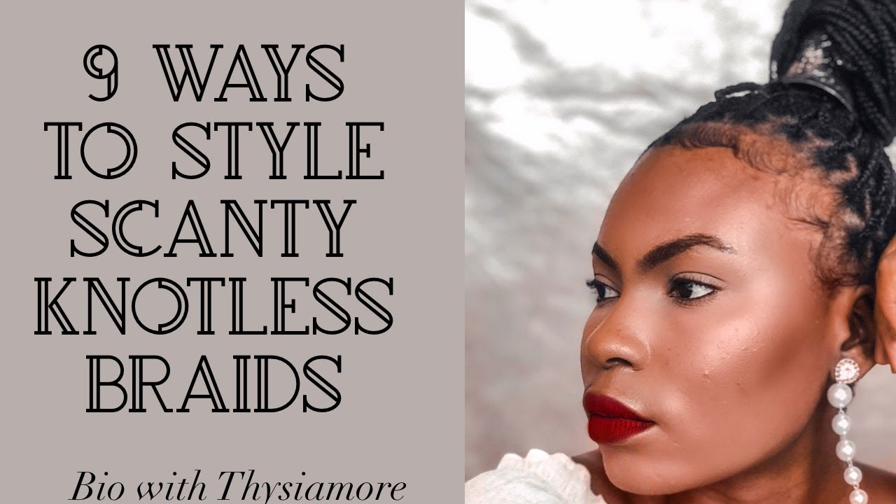 9 Ways To Style Scanty Knotless Box Braids In 2020 Beauty