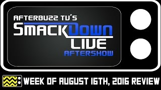WWE's SmackDown for August 16th, 2016 Review & AfterShow | AfterBuzz TV