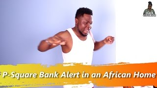 When You Dance to P Square Bank Alert in an African Home
