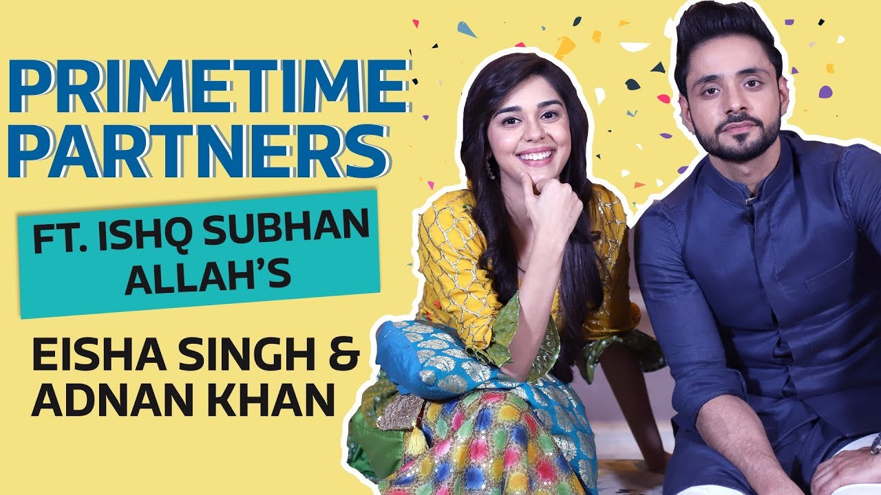 Ishq Subhan Allah's Eisha Singh & Adnan Khan are house on fire | PrimeTime Partners