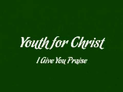 Youth for Christ - I Give You Praise