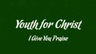 Watch Youth For Christ I Give You Praise video