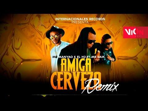 Amiga Cerveza (Remix) [Audio] - Mr Manyao & El H2 Ft Mr Saik