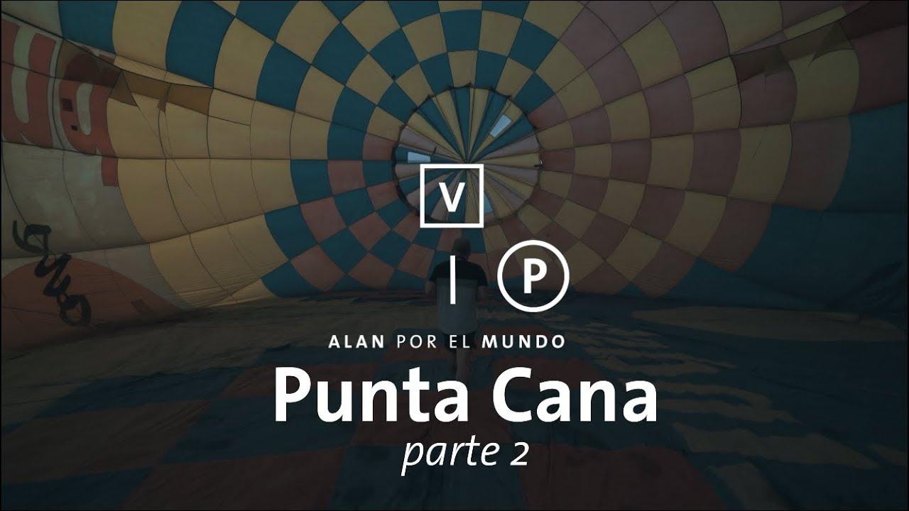 Punta Cana VIP 2 | Alan por el mundo República Dominicana