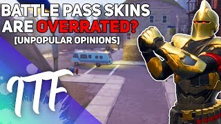 Battle Pass Skins Are OVERRATED? [Unpopular Opinions] (Fortnite Battle Royale)