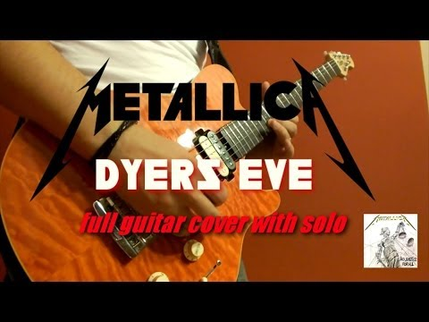 Metallica - DYERS EVE (full guitar cover) - 25th Anniversary of