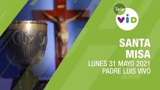 Misa de hoy ⛪ Lunes 31 de Mayo de 2021, Padre Luis Vivó – Tele VID