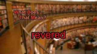 What Does Revered Mean