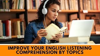 Improve your English listening comprehension By Topics ● Speaking English Practice