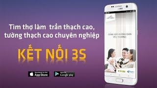 Giới thiệu app: KẾT NỐI 3S - Giúp tìm thợ làm trần t hạch cao
