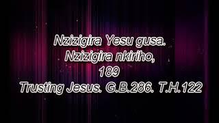 Nzizigira Yesu gusa. Nzizigira nkiriho,