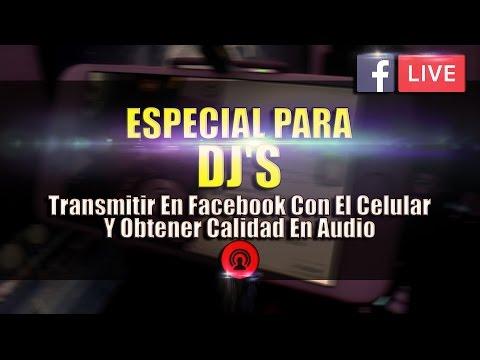Especial Para DJ's | Transmitir En Vivo En Facebook Con El Celular Y Obtener Calidad en Audio