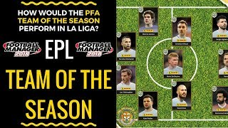 How would the premier league team of the season perform in la liga? football manager 2018 experiment
