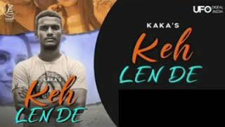 Download Keh Len De   Kaka Mp3 Song by Kaka |2020