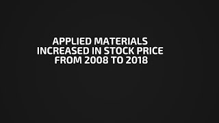 Applied Materials Increased In Stock Price From 2008 To 2018