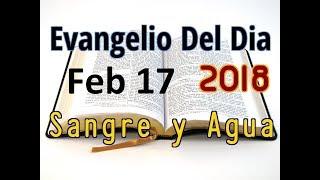Evangelio del Dia- Sabado 17 Febrero 2018- Conversion y Cuaresma- Sangre y Agua