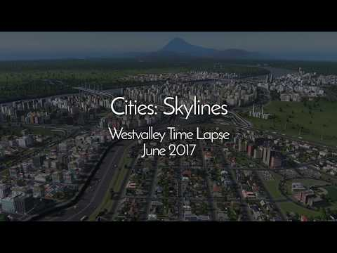 Cities: Skylines - Westvalley Time Lapse June 2017